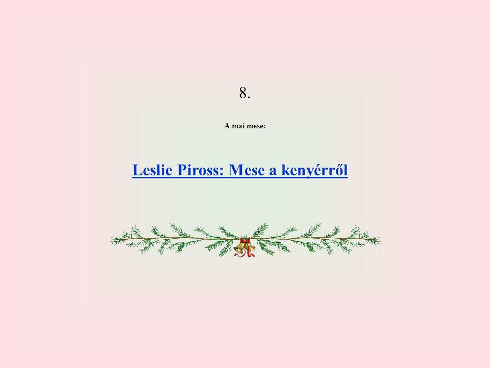 8. A mai mese: Leslie Piross: Mese a kenyérről Leslie Piross: Mese a kenyérről
