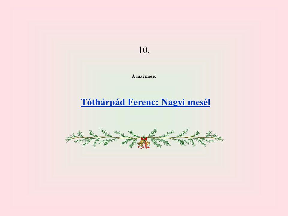 10. A mai mese: Tóthárpád Ferenc: Nagyi mesél Tóthárpád Ferenc: Nagyi mesél