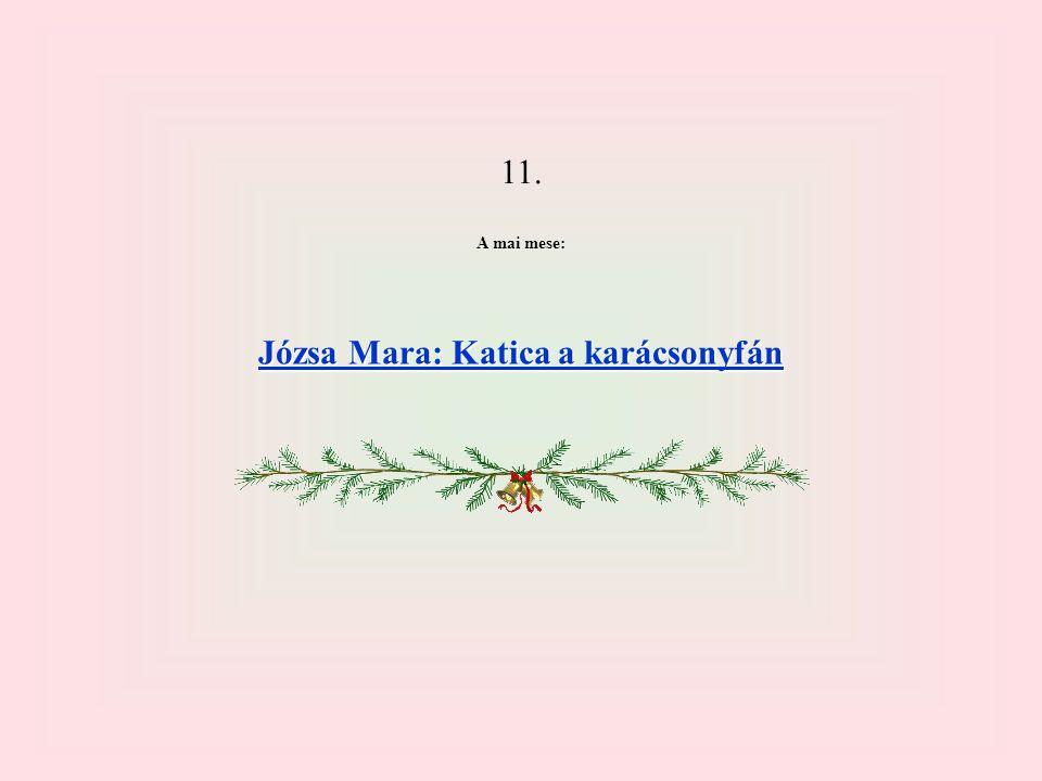 11. A mai mese: Józsa Mara: Katica a karácsonyfán Józsa Mara: Katica a karácsonyfán