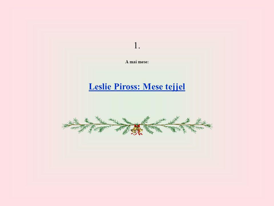 1. A mai mese: Leslie Piross: Mese tejjel Leslie Piross: Mese tejjel