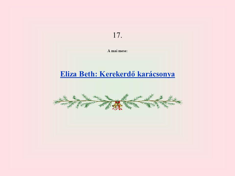 17. A mai mese: Eliza Beth: Kerekerdő karácsonya Eliza Beth: Kerekerdő karácsonya