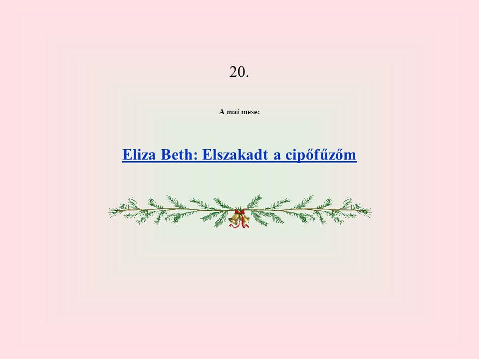 20. A mai mese: Eliza Beth: Elszakadt a cipőfűzőm Eliza Beth: Elszakadt a cipőfűzőm