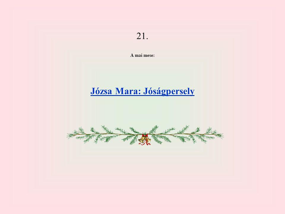 21. A mai mese: Józsa Mara: Jóságpersely Józsa Mara: Jóságpersely