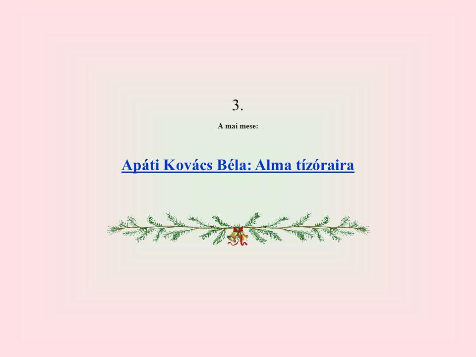 3. A mai mese: Apáti Kovács Béla: Alma tízóraira Apáti Kovács Béla: Alma tízóraira