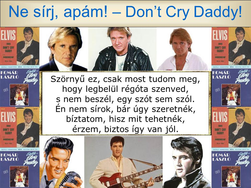Ne sírj, apám. – Don't Cry Daddy.