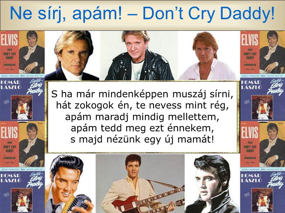 Ne sírj, apám.– Don't Cry Daddy.