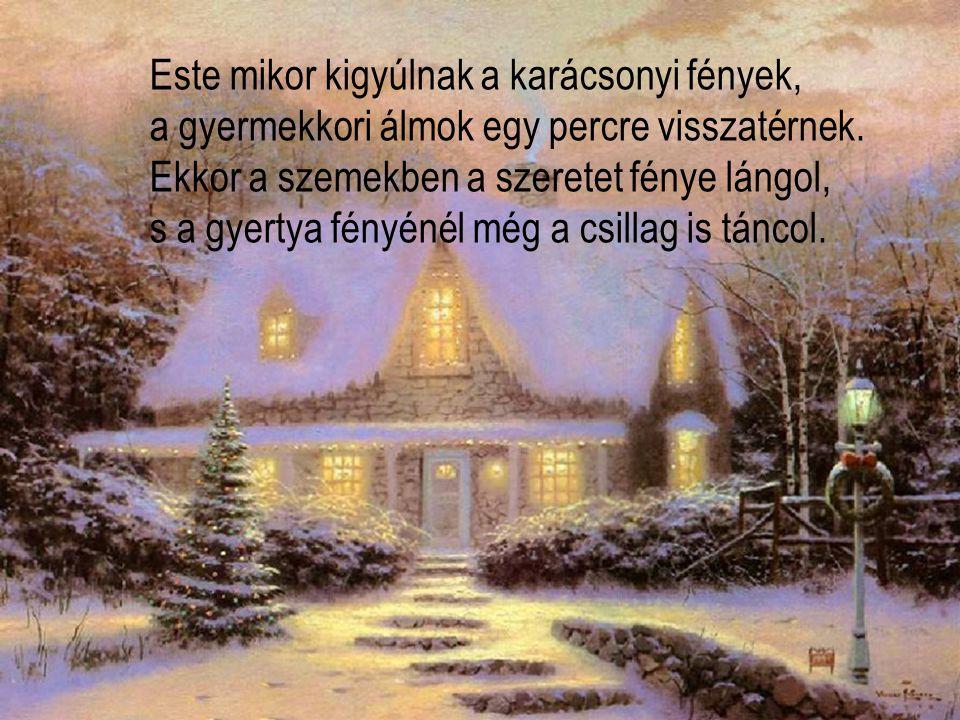 Este mikor kigyúlnak a karácsonyi fények, a gyermekkori álmok egy percre visszatérnek.