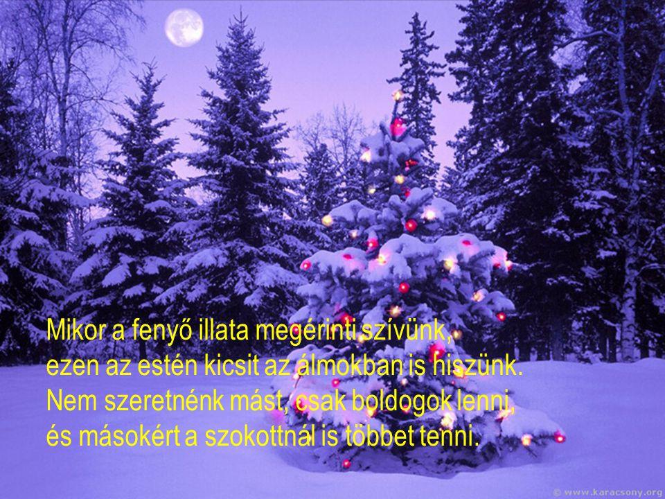 Este mikor kigyúlnak a karácsonyi fények, a gyermekkori álmok egy percre visszatérnek. Ekkor a szemekben a szeretet fénye lángol, s a gyertya fényénél
