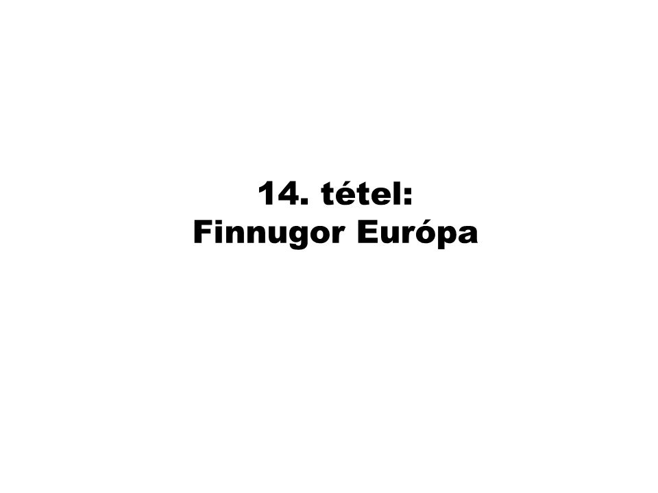 14. tétel: Finnugor Európa