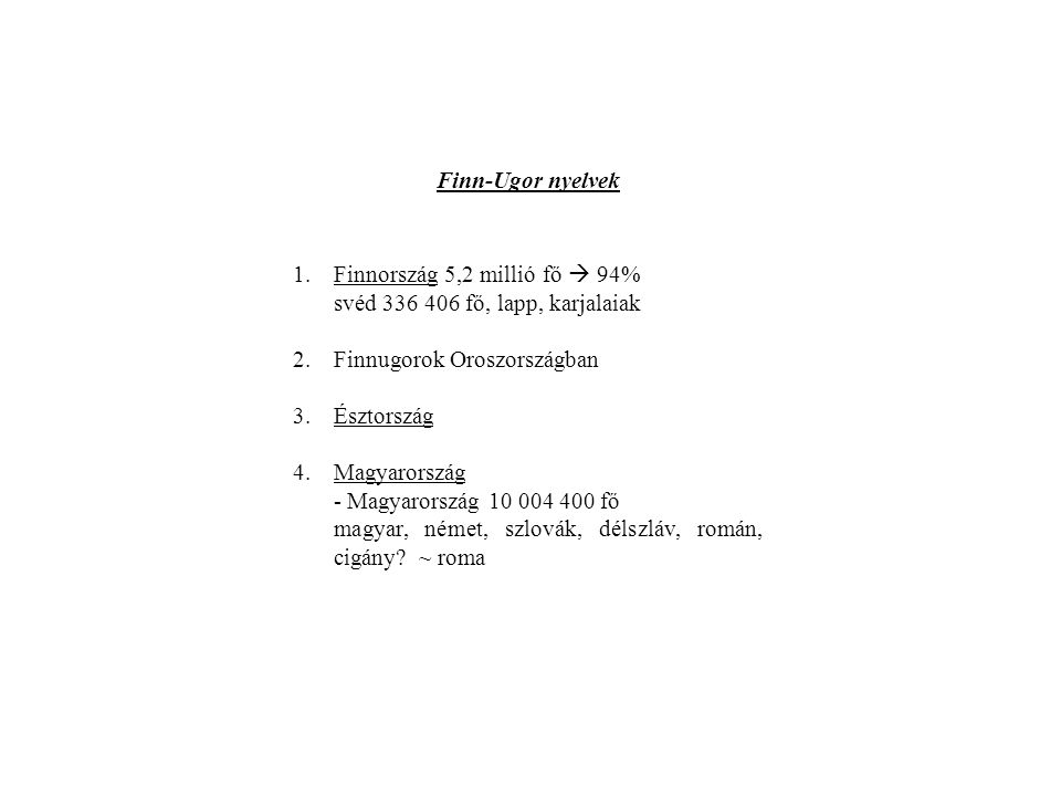 Finn-Ugor nyelvek 1.Finnország 5,2 millió fő  94% svéd 336 406 fő, lapp, karjalaiak 2.Finnugorok Oroszországban 3.Észtország 4.Magyarország - Magyaro