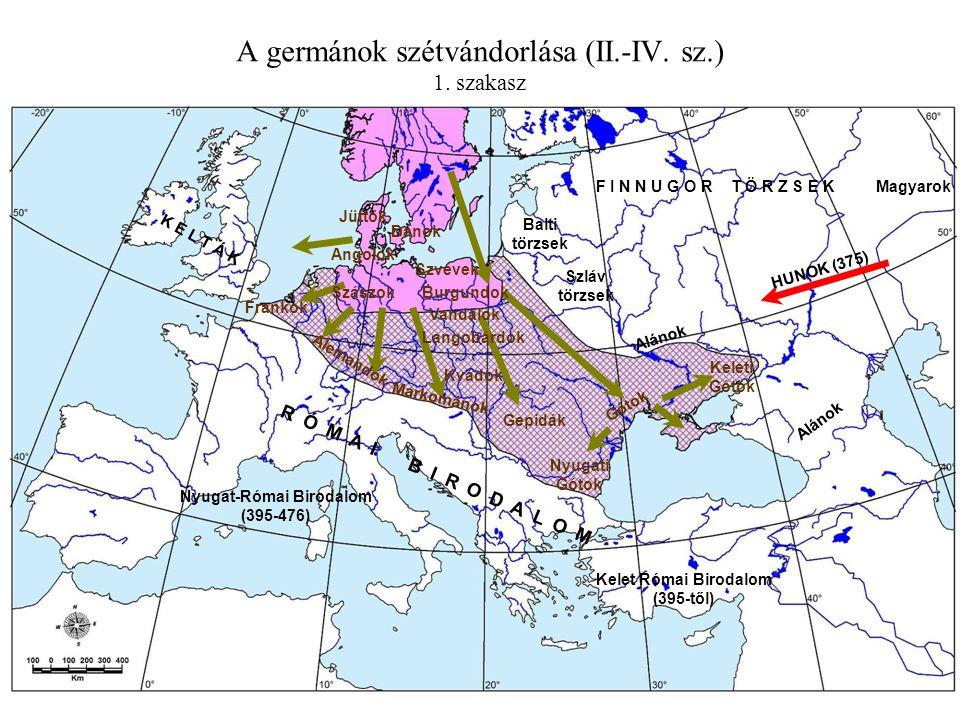 A germánok szétvándorlása (II.-IV. sz.) 1. szakasz R Ó M A I B I R O D A L O M Alánok K E L T Á K HUNOK (375) Alánok F I N N U G O R T Ö R Z S E KMagy