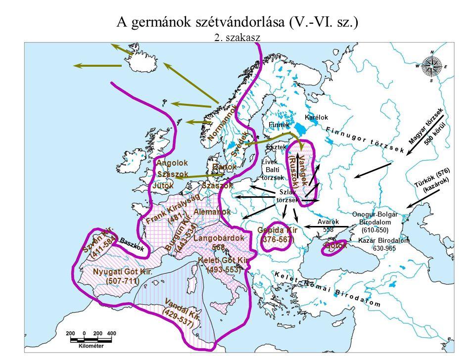 A germánok szétvándorlása (V.-VI. sz.) 2. szakasz Nyugati Gót Kir. (507-711) Szvén Kir. (411-584) Vandál Kir. (429-537) Keleti Gót Kir. (493-553) Fran