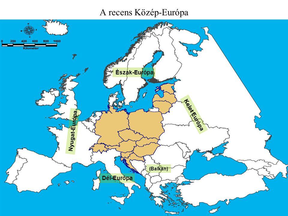 A recens Közép-Európa Kelet Európa Észak-Európa Nyugat-Európa Dél-Európa (Balkán)