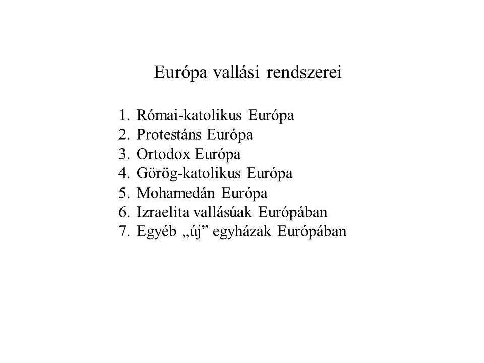 """1.Római-katolikus Európa 2.Protestáns Európa 3.Ortodox Európa 4.Görög-katolikus Európa 5.Mohamedán Európa 6.Izraelita vallásúak Európában 7.Egyéb """"új egyházak Európában Európa vallási rendszerei"""