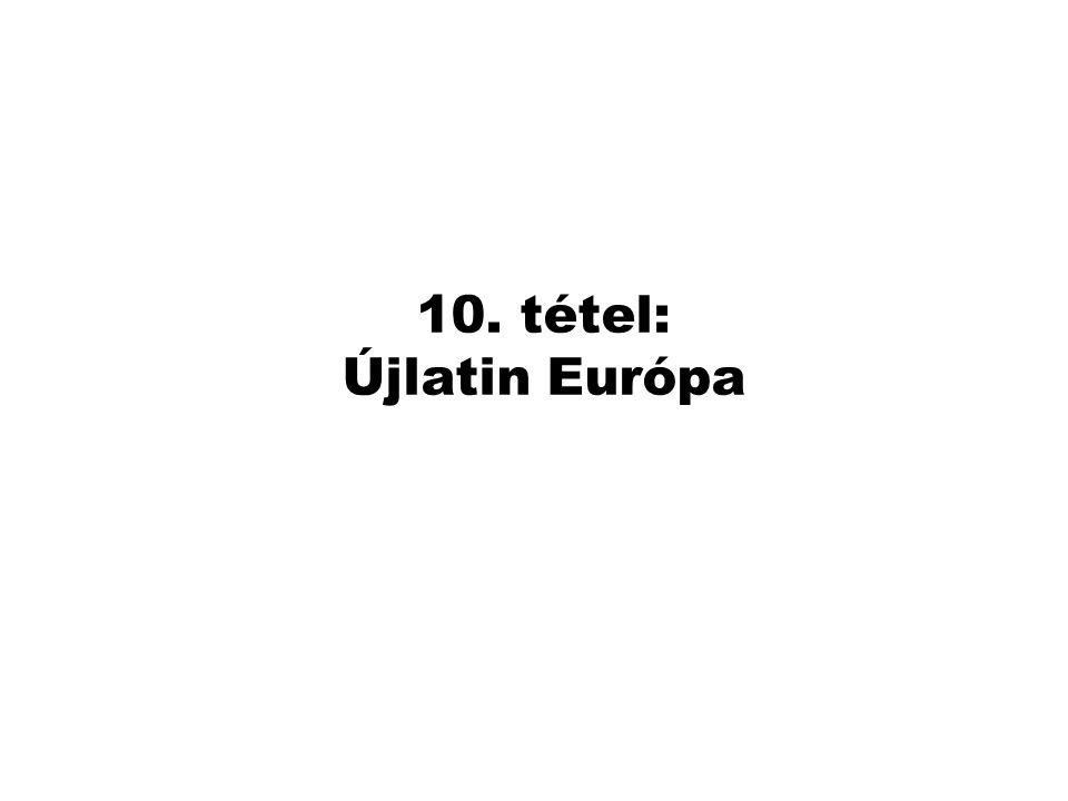 10. tétel: Újlatin Európa