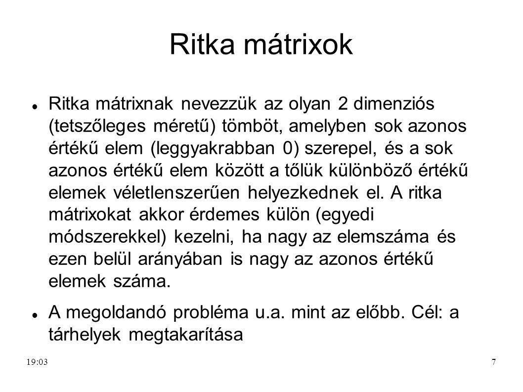 7 Ritka mátrixok Ritka mátrixnak nevezzük az olyan 2 dimenziós (tetszőleges méretű) tömböt, amelyben sok azonos értékű elem (leggyakrabban 0) szerepel