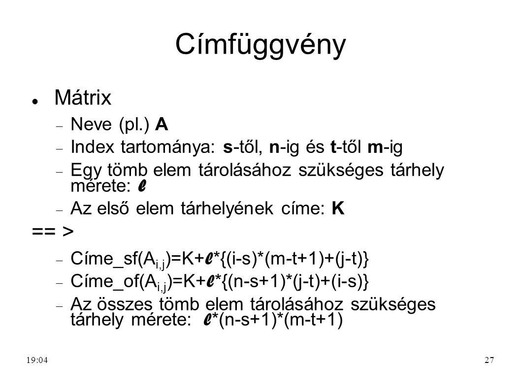 27 Címfüggvény Mátrix  Neve (pl.) A  Index tartománya: s-től, n-ig és t-től m-ig  Egy tömb elem tárolásához szükséges tárhely mérete: l  Az első e