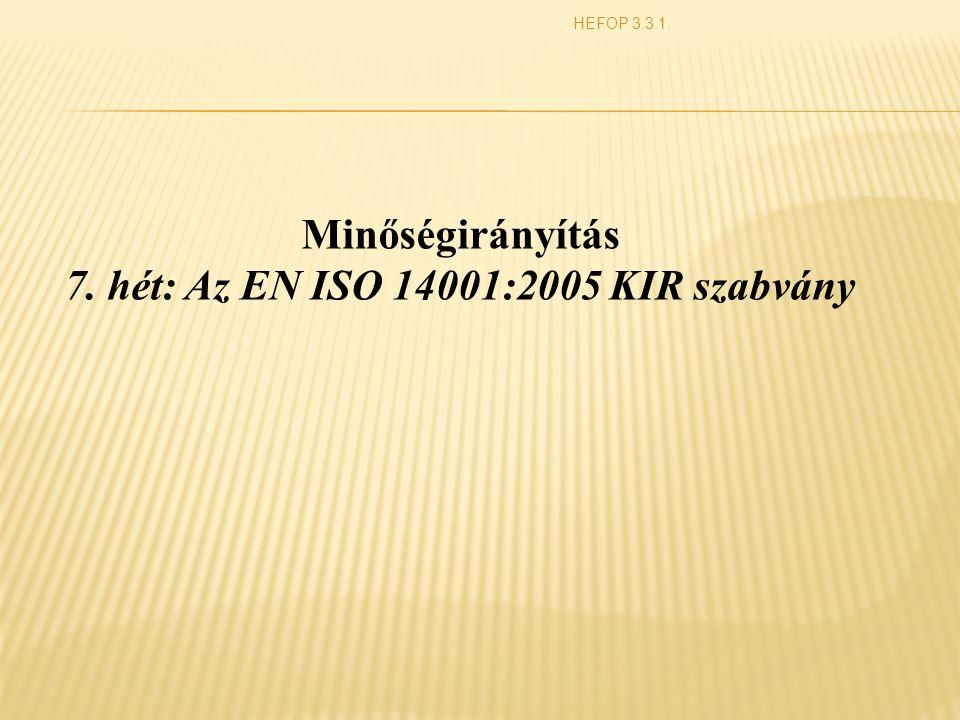 HEFOP 3.3.1. Minőségirányítás 7. hét: Az EN ISO 14001:2005 KIR szabvány