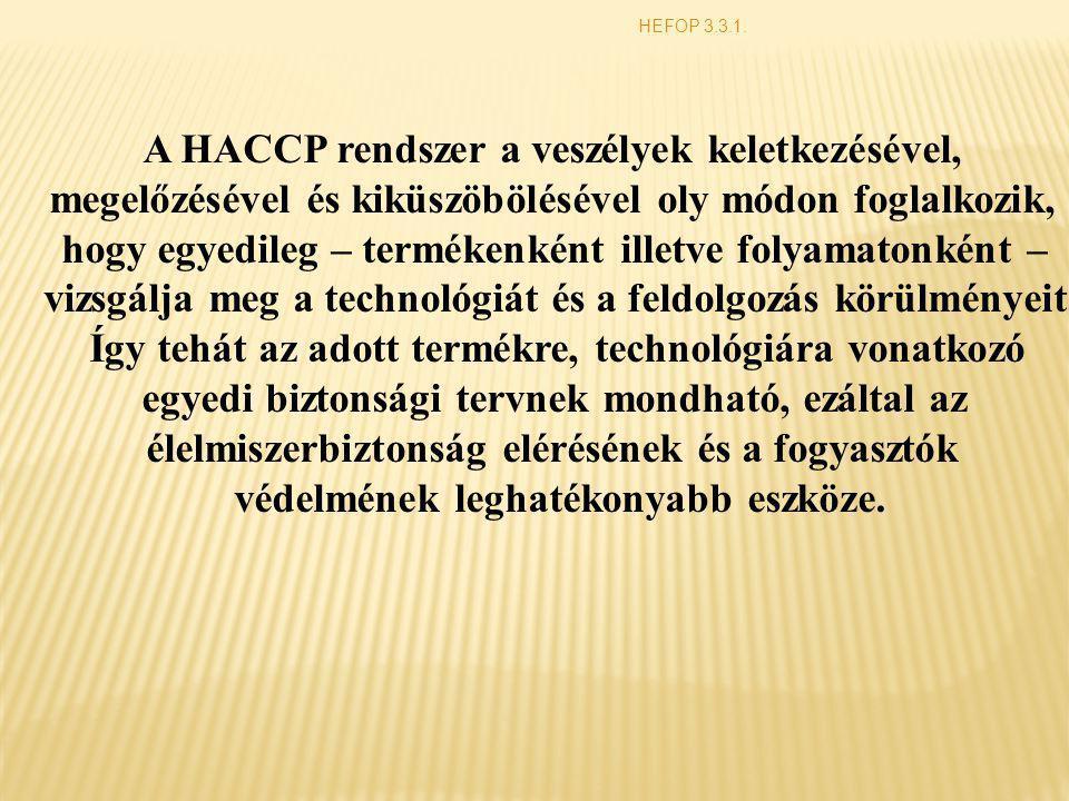 HEFOP 3.3.1. A HACCP rendszer a veszélyek keletkezésével, megelőzésével és kiküszöbölésével oly módon foglalkozik, hogy egyedileg – termékenként illet