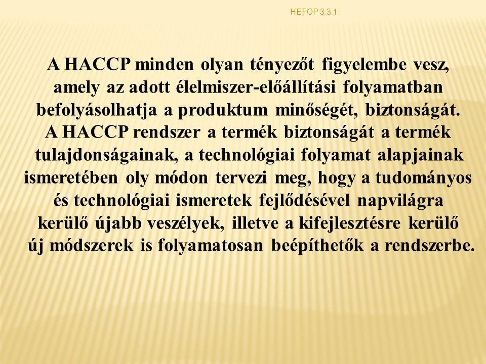 HEFOP 3.3.1. A HACCP minden olyan tényezőt figyelembe vesz, amely az adott élelmiszer-előállítási folyamatban befolyásolhatja a produktum minőségét, b