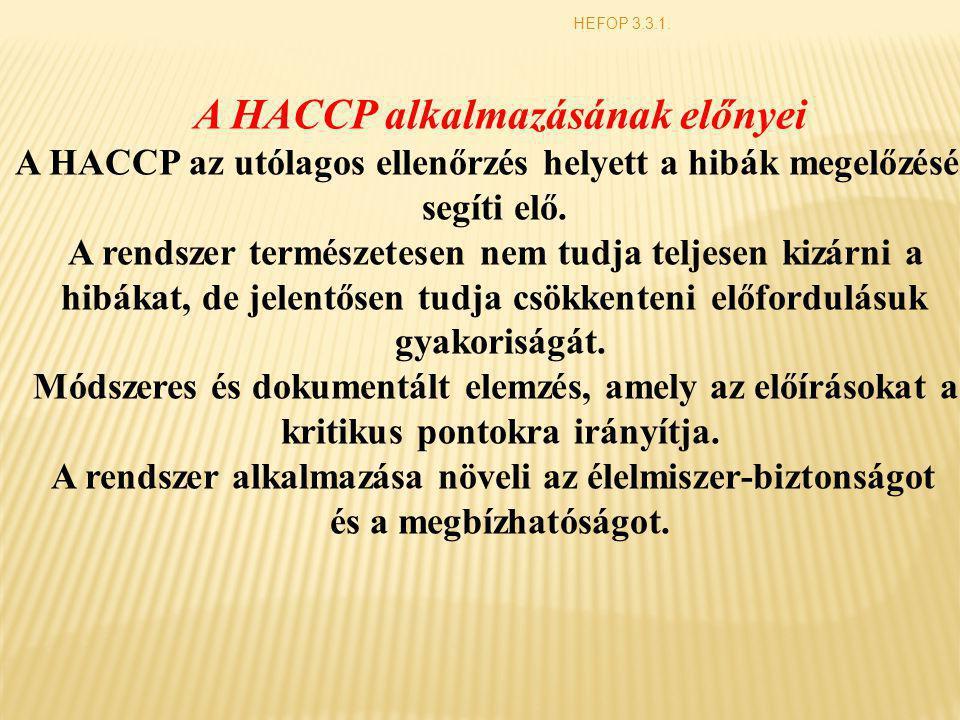 A HACCP alkalmazásának előnyei A HACCP az utólagos ellenőrzés helyett a hibák megelőzését segíti elő. A rendszer természetesen nem tudja teljesen kizá