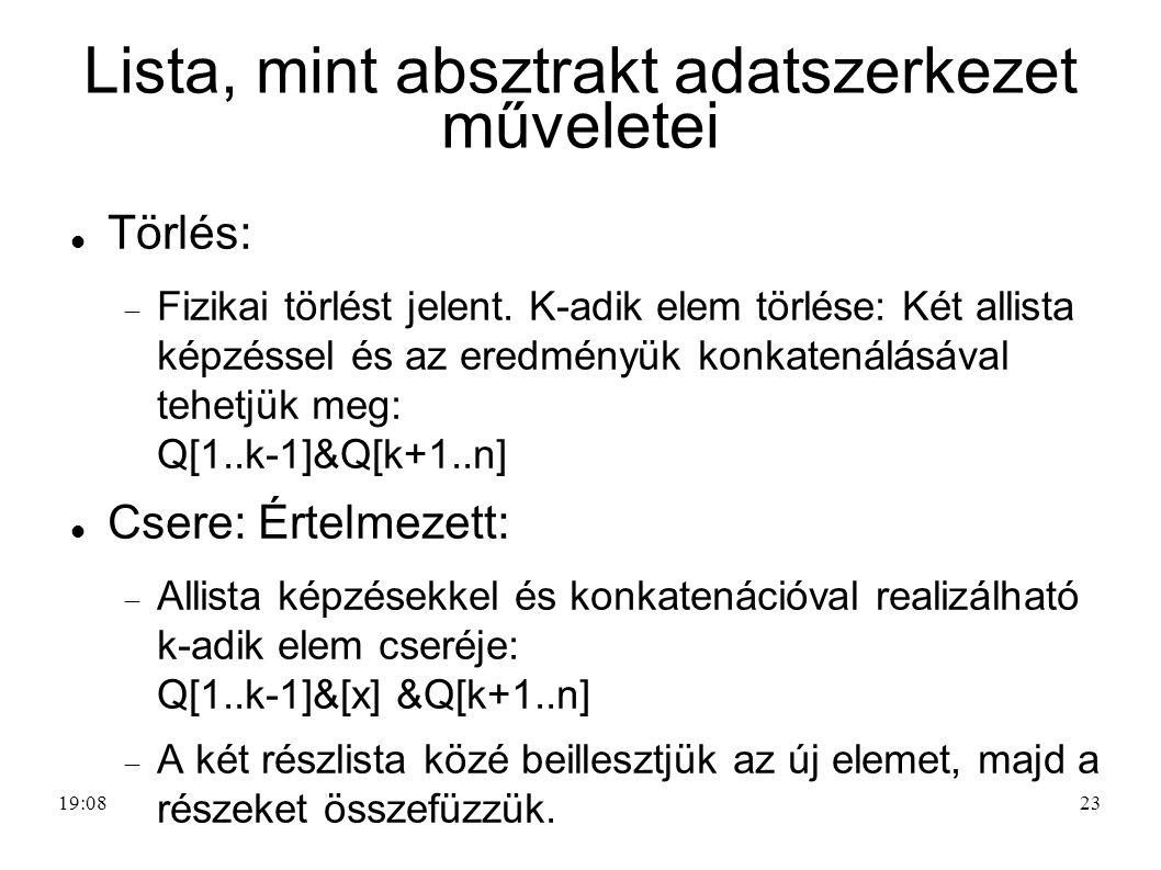 23 Lista, mint absztrakt adatszerkezet műveletei Törlés:  Fizikai törlést jelent. K-adik elem törlése: Két allista képzéssel és az eredményük konkate