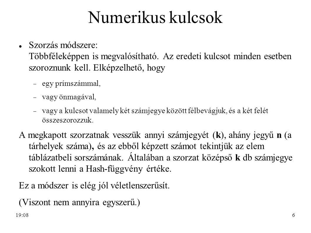 6 Numerikus kulcsok Szorzás módszere: Többféleképpen is megvalósítható. Az eredeti kulcsot minden esetben szoroznunk kell. Elképzelhető, hogy  egy pr