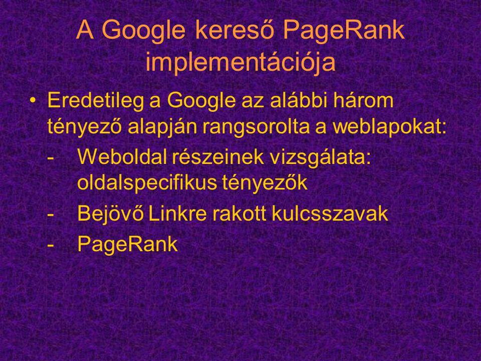 A Google kereső PageRank implementációja Eredetileg a Google az alábbi három tényező alapján rangsorolta a weblapokat: - Weboldal részeinek vizsgálata