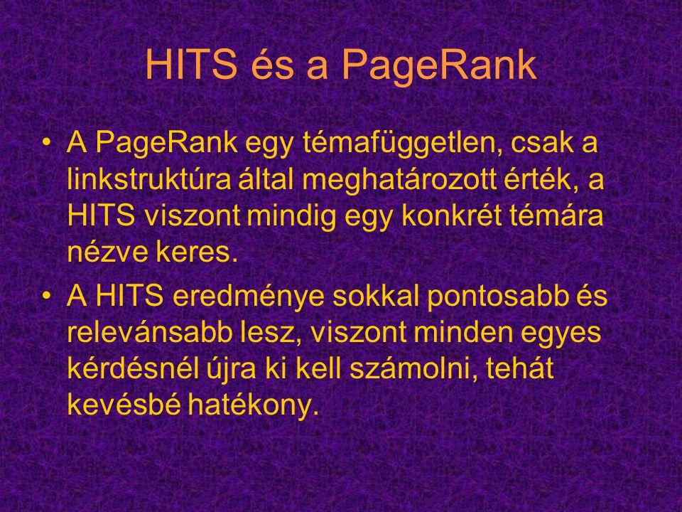 HITS és a PageRank A PageRank egy témafüggetlen, csak a linkstruktúra által meghatározott érték, a HITS viszont mindig egy konkrét témára nézve keres.