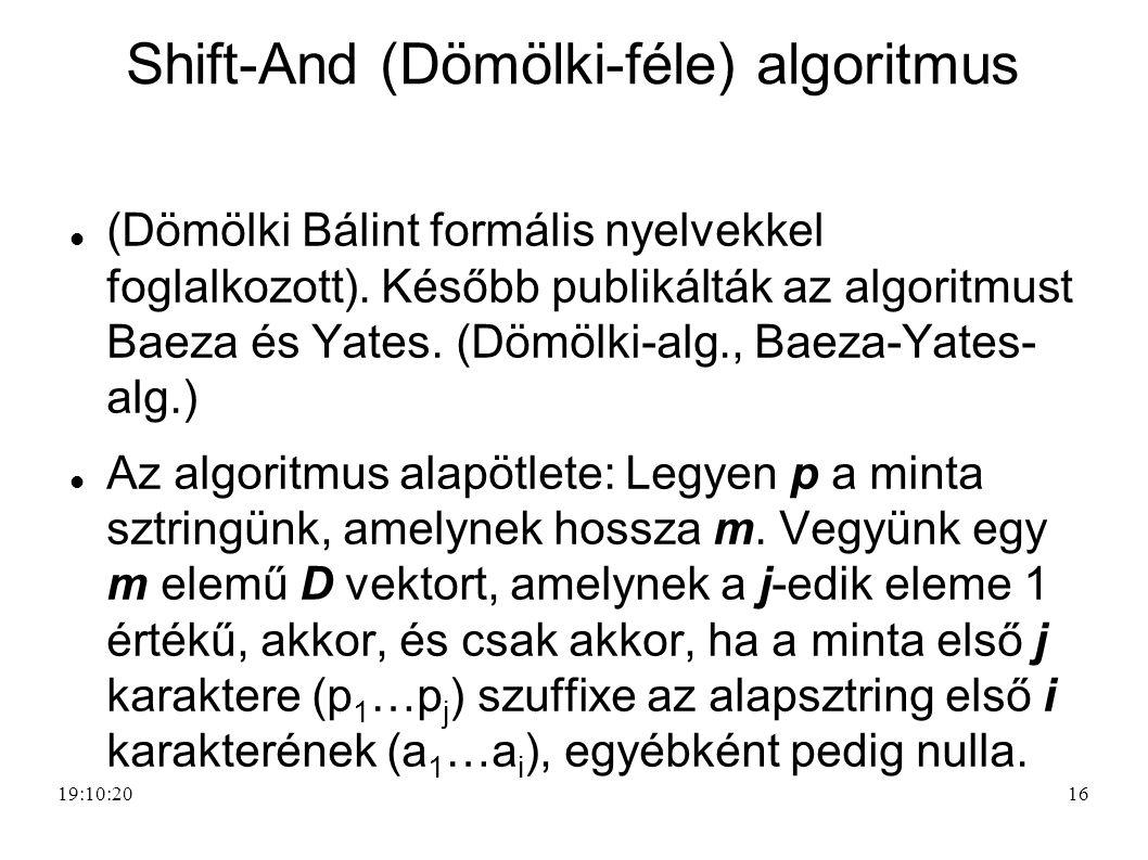 16 Shift-And (Dömölki-féle) algoritmus (Dömölki Bálint formális nyelvekkel foglalkozott). Később publikálták az algoritmust Baeza és Yates. (Dömölki-a