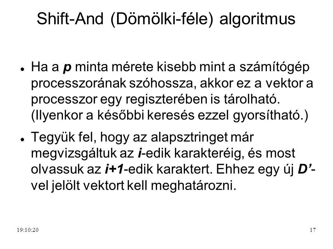 17 Shift-And (Dömölki-féle) algoritmus Ha a p minta mérete kisebb mint a számítógép processzorának szóhossza, akkor ez a vektor a processzor egy regis