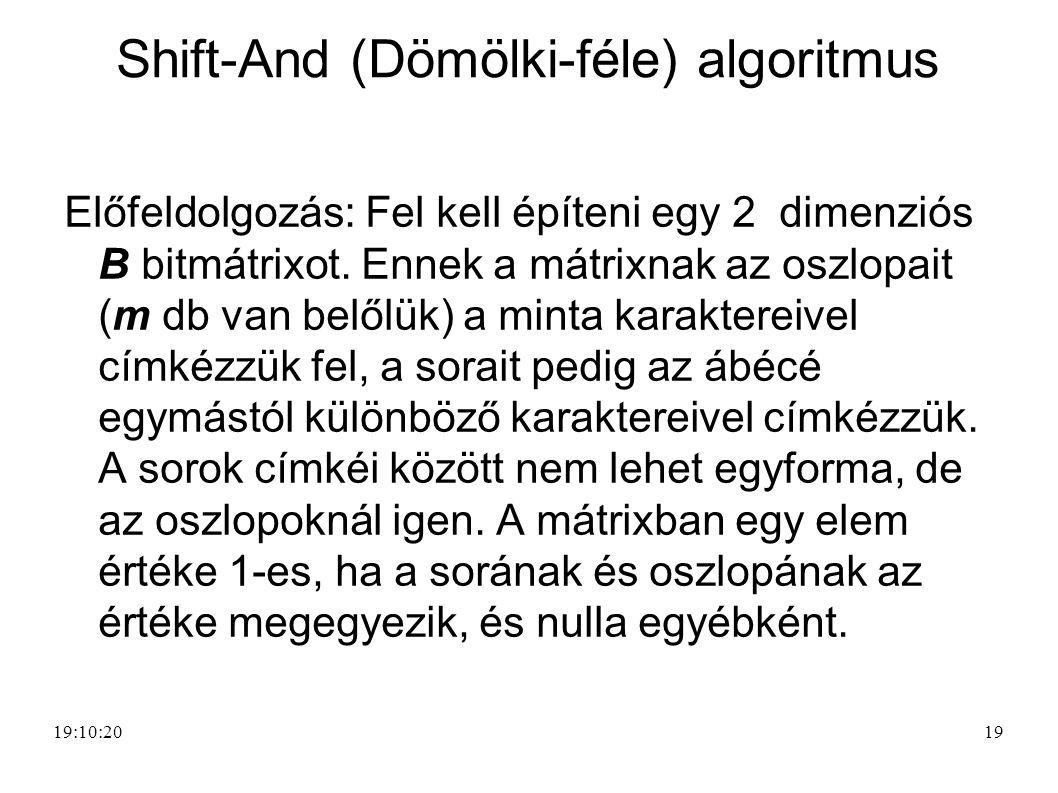 19 Shift-And (Dömölki-féle) algoritmus Előfeldolgozás: Fel kell építeni egy 2 dimenziós B bitmátrixot. Ennek a mátrixnak az oszlopait (m db van belőlü