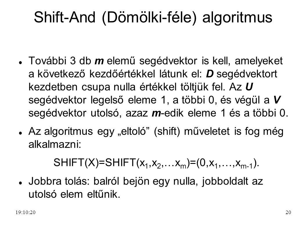 20 Shift-And (Dömölki-féle) algoritmus További 3 db m elemű segédvektor is kell, amelyeket a következő kezdőértékkel látunk el: D segédvektort kezdetb