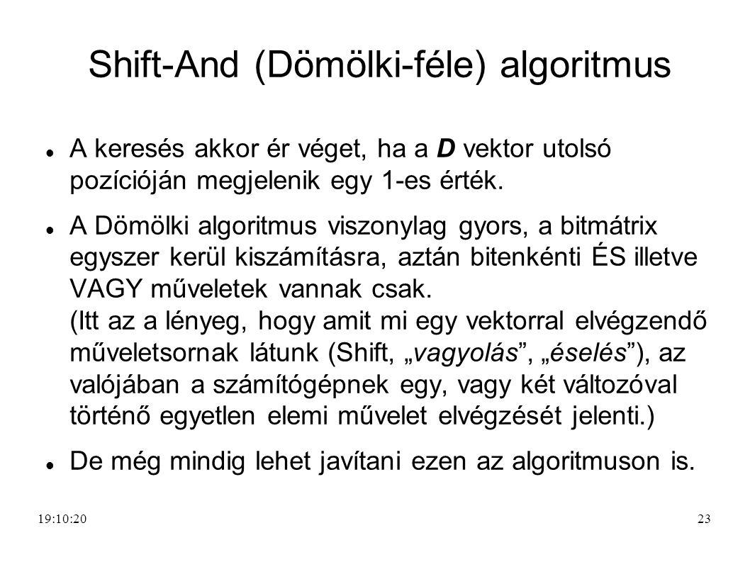23 Shift-And (Dömölki-féle) algoritmus A keresés akkor ér véget, ha a D vektor utolsó pozícióján megjelenik egy 1-es érték. A Dömölki algoritmus viszo