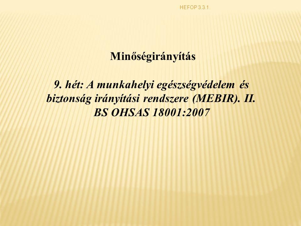 HEFOP 3.3.1. Minőségirányítás 9. hét: A munkahelyi egészségvédelem és biztonság irányítási rendszere (MEBIR). II. BS OHSAS 18001:2007