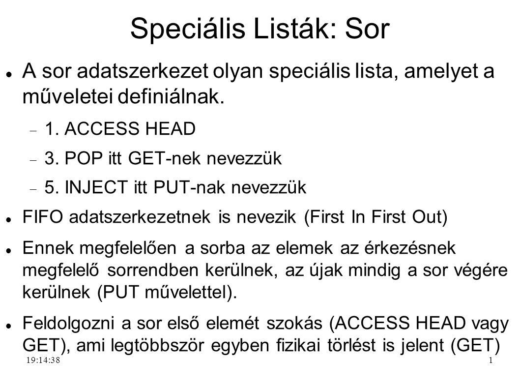 1 Speciális Listák: Sor A sor adatszerkezet olyan speciális lista, amelyet a műveletei definiálnak.  1. ACCESS HEAD  3. POP itt GET-nek nevezzük  5