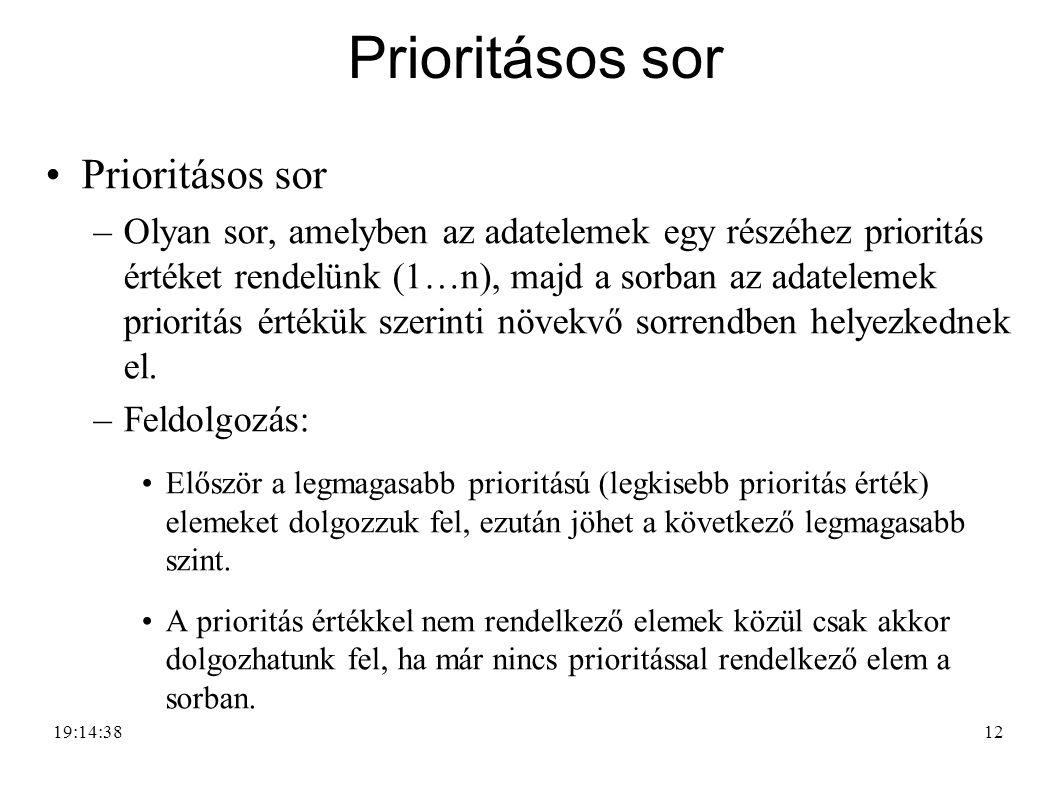12 Prioritásos sor –Olyan sor, amelyben az adatelemek egy részéhez prioritás értéket rendelünk (1…n), majd a sorban az adatelemek prioritás értékük sz