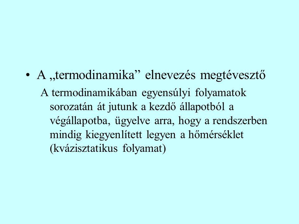 Állapotváltozások Izoterm (T - állandó) Izochor (V - állandó) Izobár (P - állandó) Adiabatikus (nincs energiacsere a környezettel)