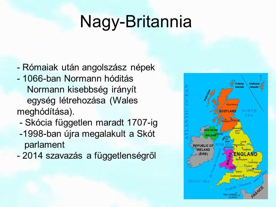 Nagy-Britannia - Rómaiak után angolszász népek - 1066-ban Normann hóditás Normann kisebbség irányít egység létrehozása (Wales meghódítása). - Skócia f