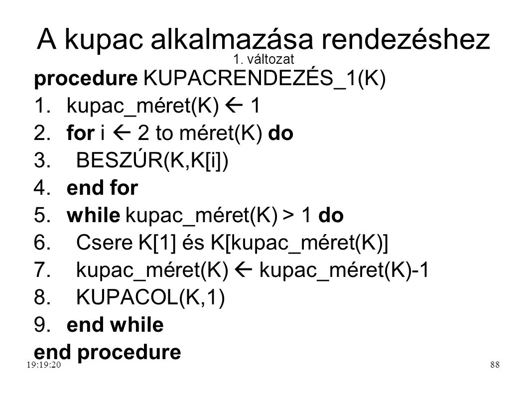 A kupac alkalmazása rendezéshez 1.változat procedure KUPACRENDEZÉS_1(K) 1.