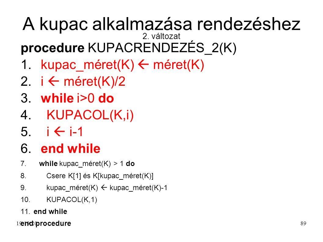 A kupac alkalmazása rendezéshez 2.változat procedure KUPACRENDEZÉS_2(K) 1.