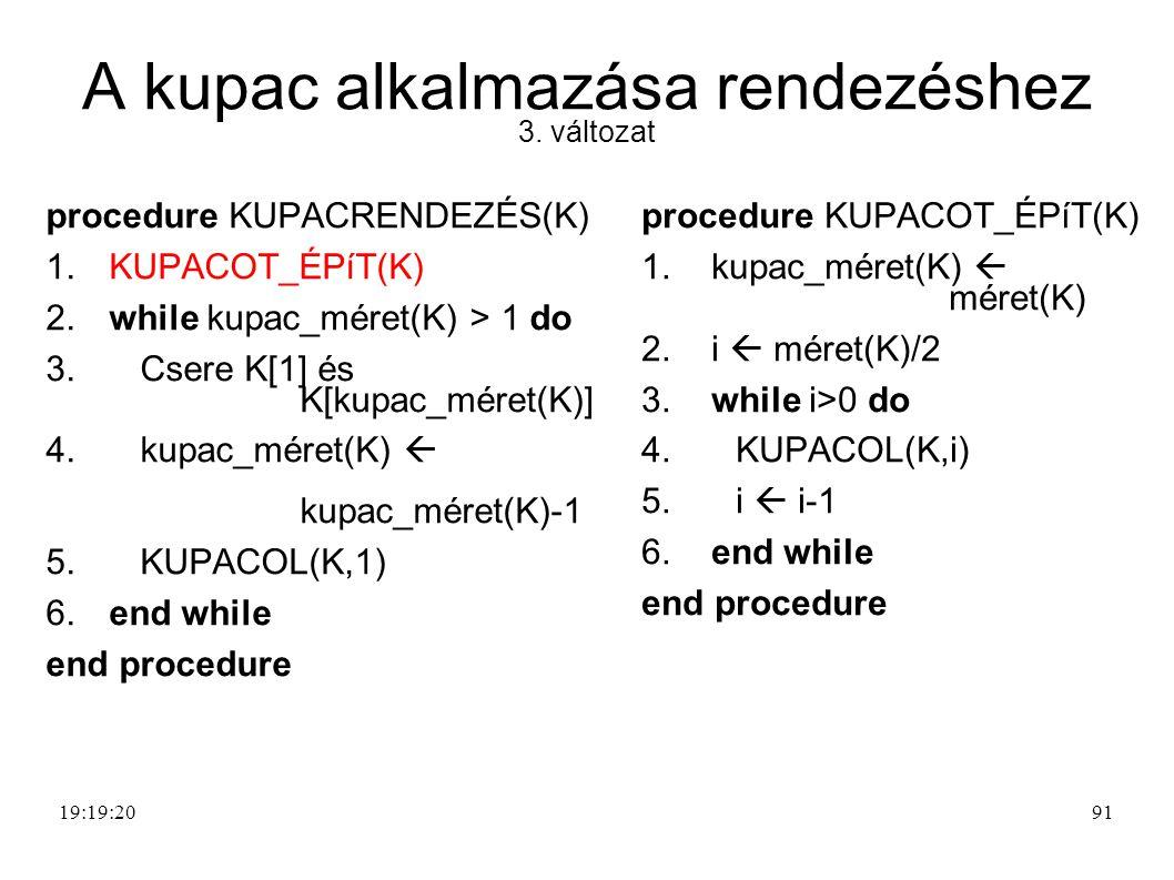 A kupac alkalmazása rendezéshez 3.változat procedure KUPACRENDEZÉS(K) 1.
