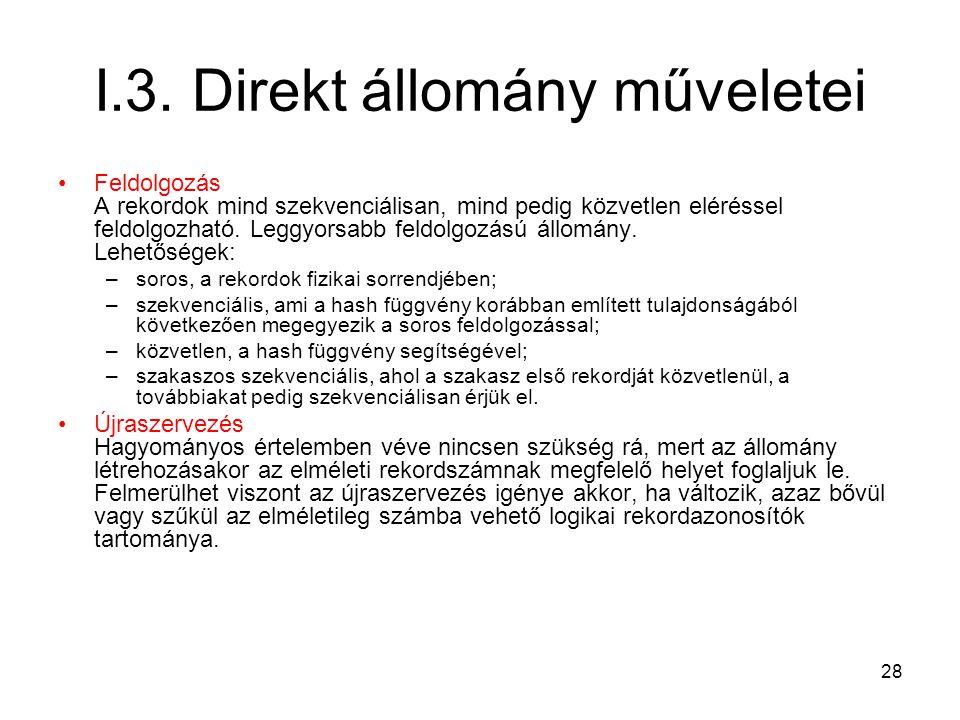 28 I.3. Direkt állomány műveletei Feldolgozás A rekordok mind szekvenciálisan, mind pedig közvetlen eléréssel feldolgozható. Leggyorsabb feldolgozású