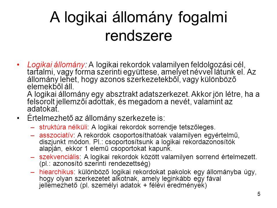 5 A logikai állomány fogalmi rendszere Logikai állomány: A logikai rekordok valamilyen feldolgozási cél, tartalmi, vagy forma szerinti együttese, amel