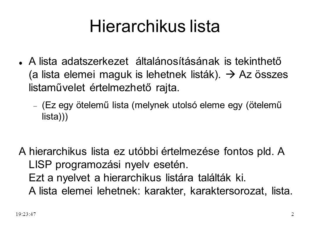 2 Hierarchikus lista A lista adatszerkezet általánosításának is tekinthető (a lista elemei maguk is lehetnek listák).  Az összes listaművelet értelme