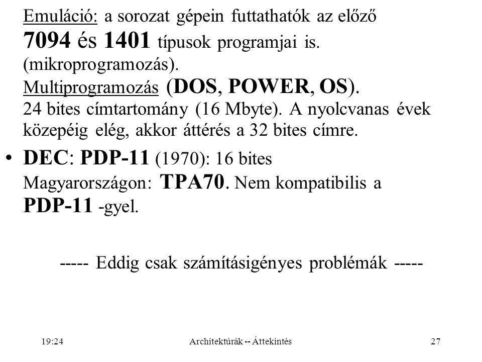 27 Emuláció: a sorozat gépein futtathatók az előző 7094 és 1401 típusok programjai is.
