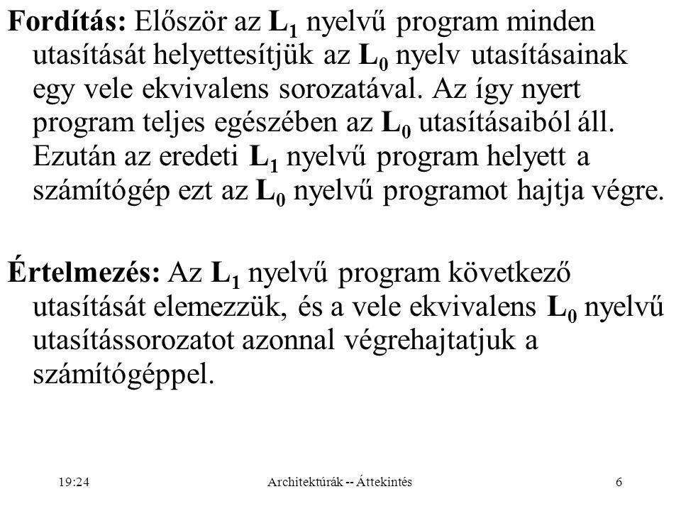 6 Fordítás: Először az L 1 nyelvű program minden utasítását helyettesítjük az L 0 nyelv utasításainak egy vele ekvivalens sorozatával.
