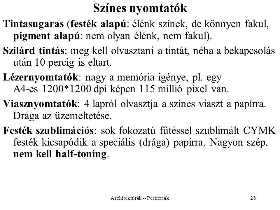28 Színes nyomtatók Tintasugaras (festék alapú: élénk színek, de könnyen fakul, pigment alapú: nem olyan élénk, nem fakul).