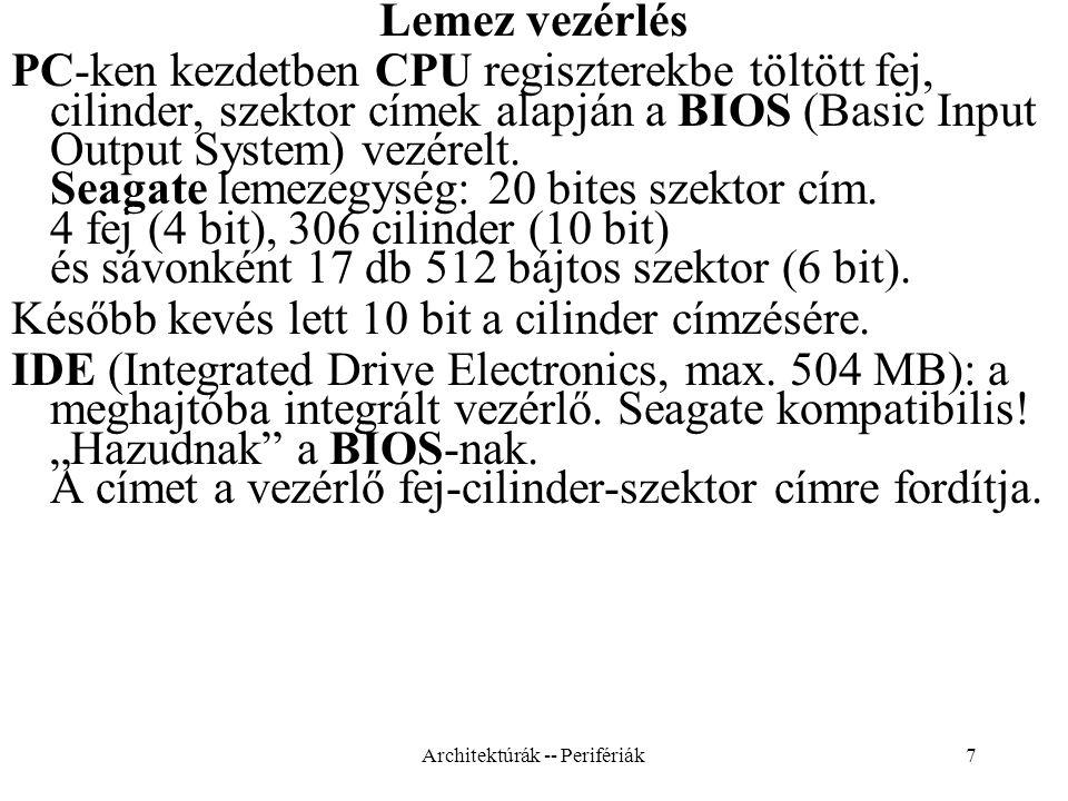 7 Lemez vezérlés PC-ken kezdetben CPU regiszterekbe töltött fej, cilinder, szektor címek alapján a BIOS (Basic Input Output System) vezérelt.
