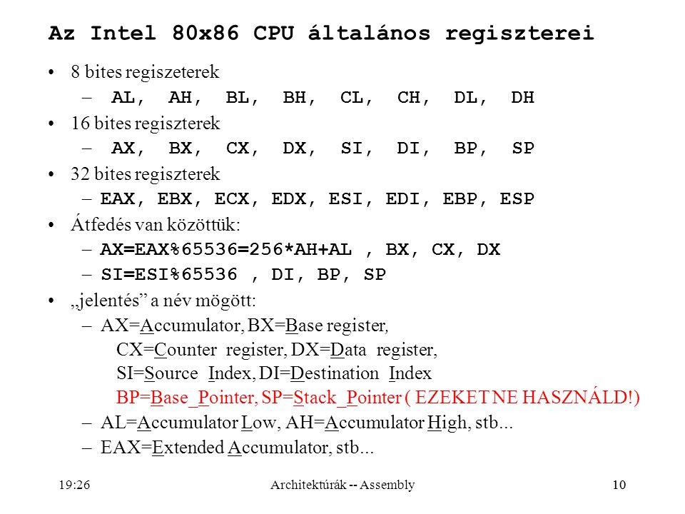 10 Az Intel 80x86 CPU általános regiszterei 8 bites regiszeterek – AL, AH, BL, BH, CL, CH, DL, DH 16 bites regiszterek – AX, BX, CX, DX, SI, DI, BP, S